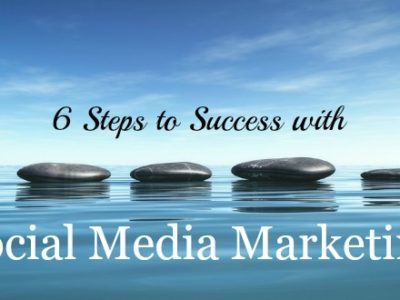 6 Steps to Success with Social Media Marketing