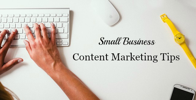 Small Business Content Marketing Tips